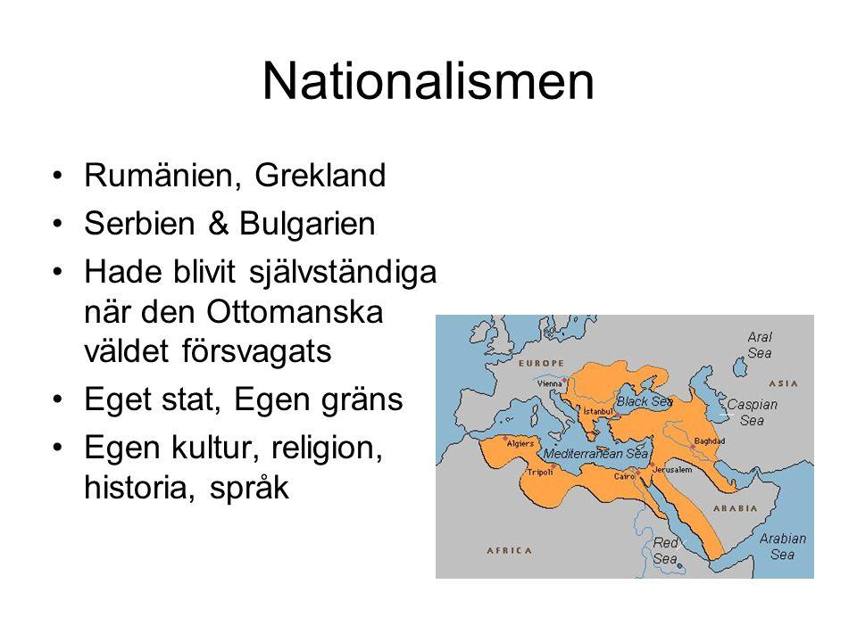 Nationalismen Rumänien, Grekland Serbien & Bulgarien Hade blivit självständiga när den Ottomanska väldet försvagats Eget stat, Egen gräns Egen kultur,