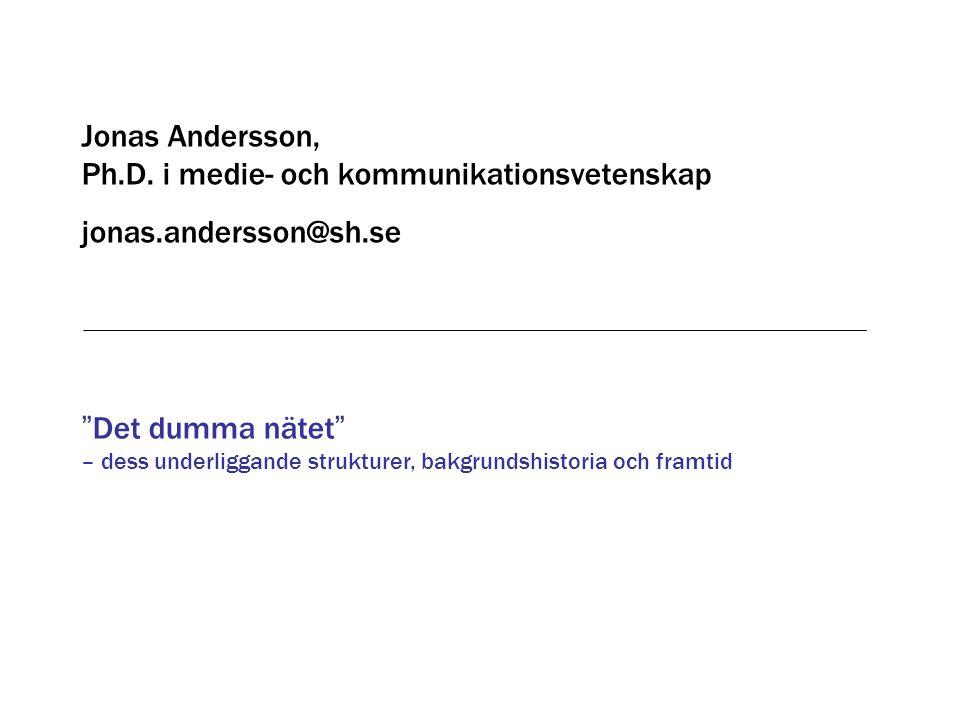 """""""Det dumma nätet"""" – dess underliggande strukturer, bakgrundshistoria och framtid Jonas Andersson, Ph.D. i medie- och kommunikationsvetenskap jonas.and"""