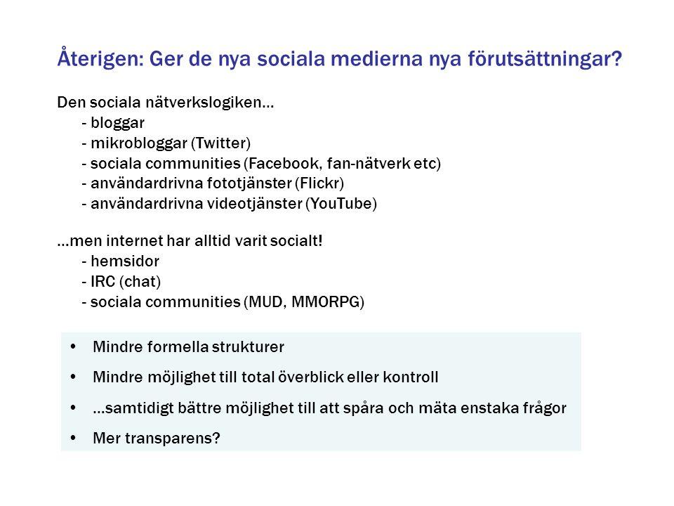 Återigen: Ger de nya sociala medierna nya förutsättningar? Den sociala nätverkslogiken… - bloggar - mikrobloggar (Twitter) - sociala communities (Face