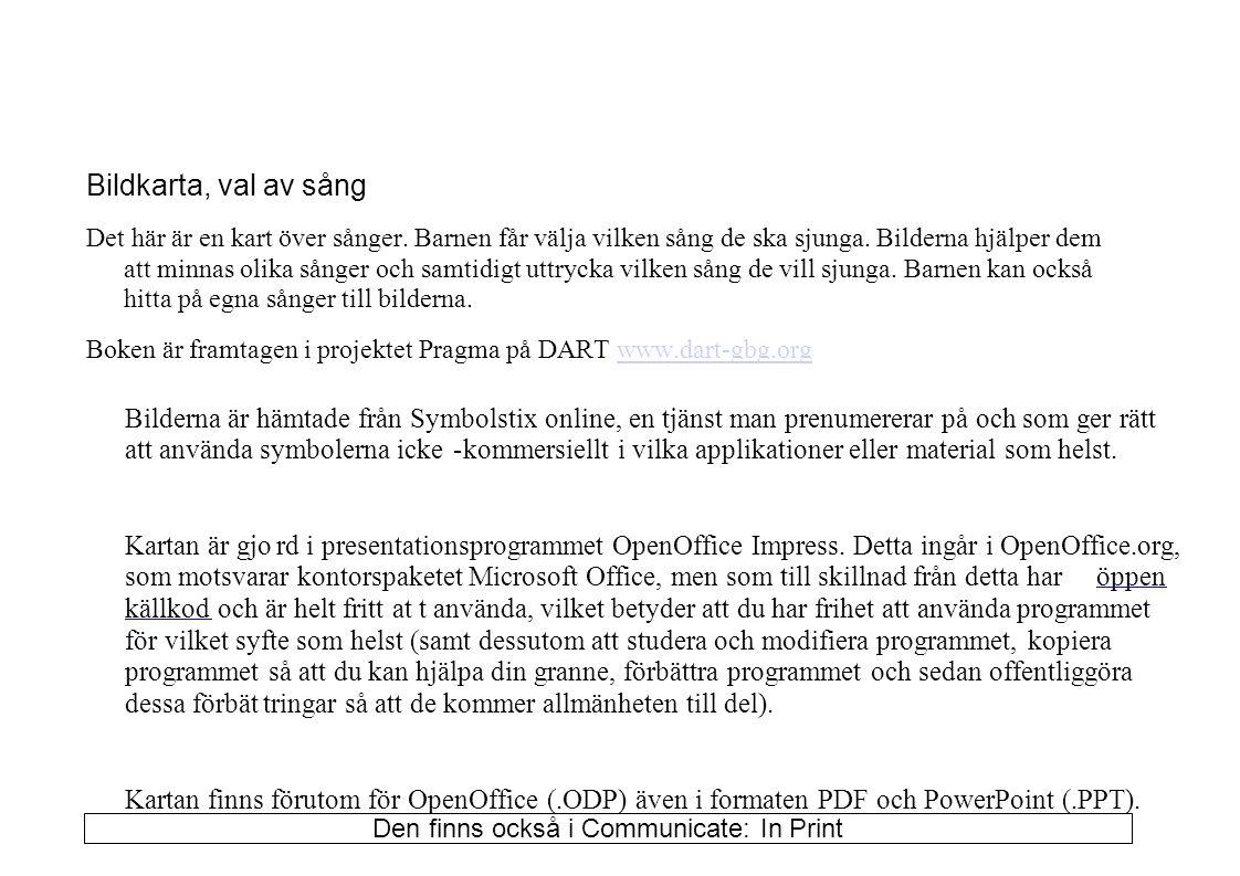 Förslag på hur ni kan använda kommunikationsboken Bildkarta bal av sång Gör såhär: Börja med att själva peka på en bild och säg jag vill sjunga Gubben i lådan .