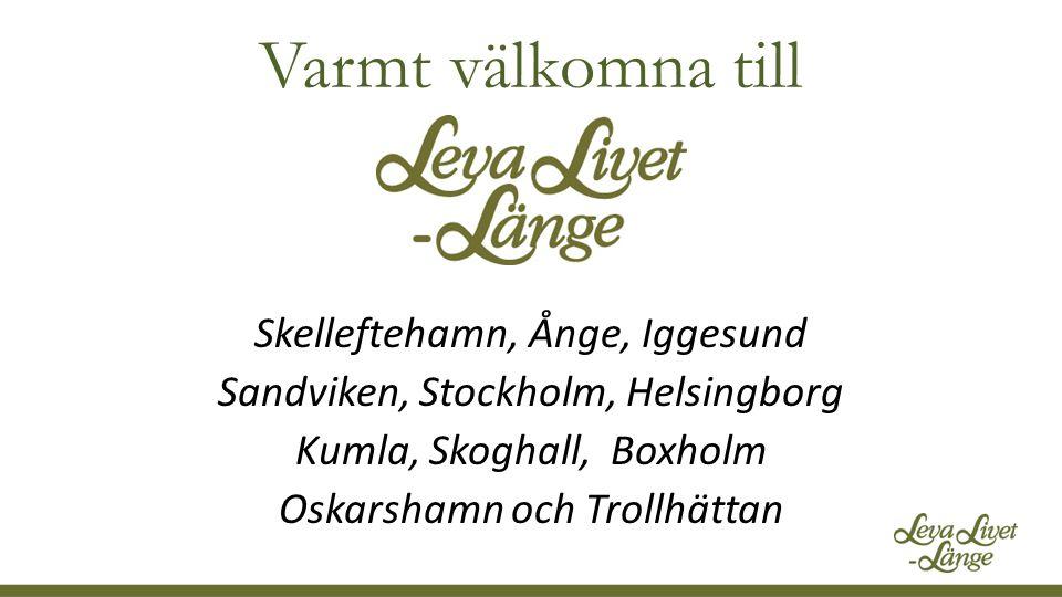 Varmt välkomna till Skelleftehamn, Ånge, Iggesund Sandviken, Stockholm, Helsingborg Kumla, Skoghall, Boxholm Oskarshamn och Trollhättan