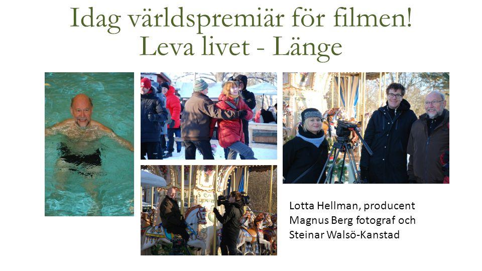Idag världspremiär för filmen! Leva livet - Länge Lotta Hellman, producent Magnus Berg fotograf och Steinar Walsö-Kanstad