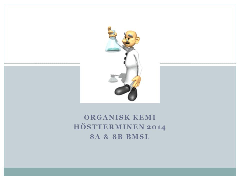 ORGANISK KEMI HÖSTTERMINEN 2014 8A & 8B BMSL