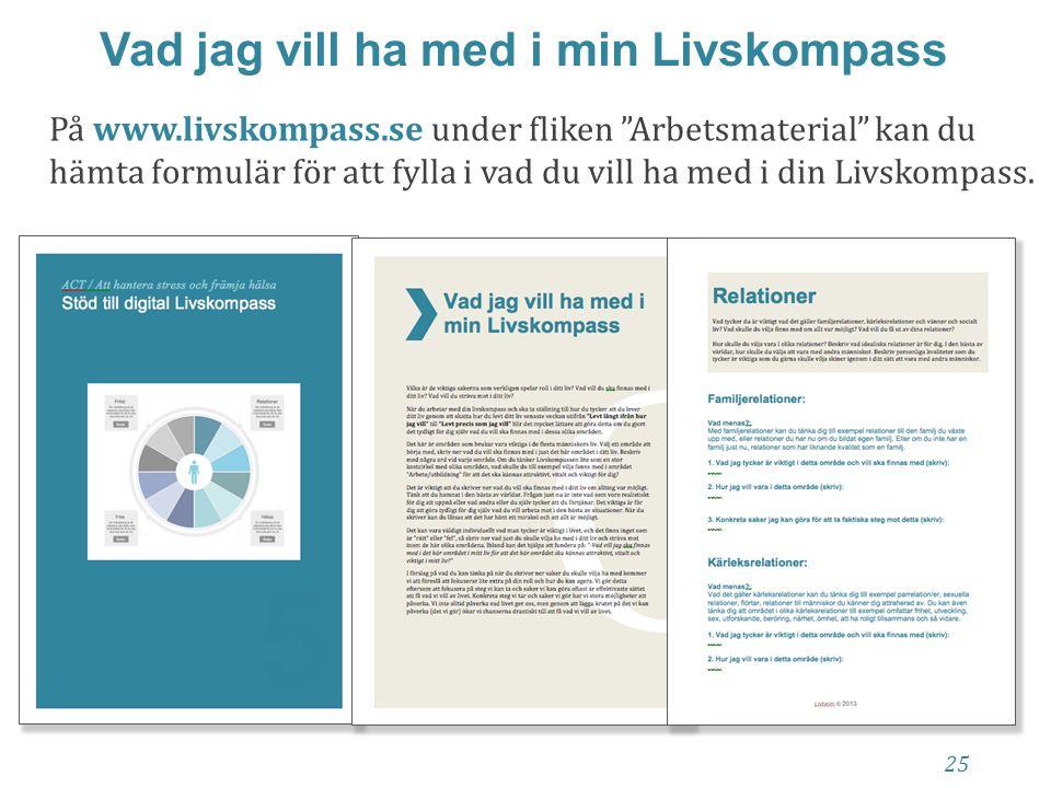 """30 25 Vad jag vill ha med i min Livskompass På www.livskompass.se under fliken """"Arbetsmaterial"""" kan du hämta formulär för att fylla i vad du vill ha m"""