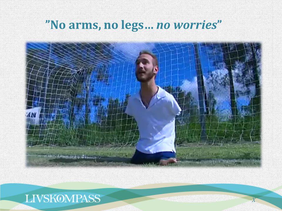 """X """"No arms, no legs… no worries"""""""
