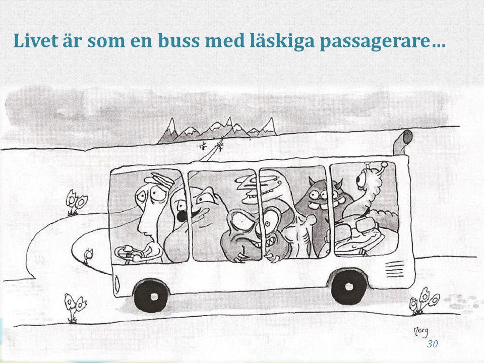 30 Livet är som en buss med läskiga passagerare…