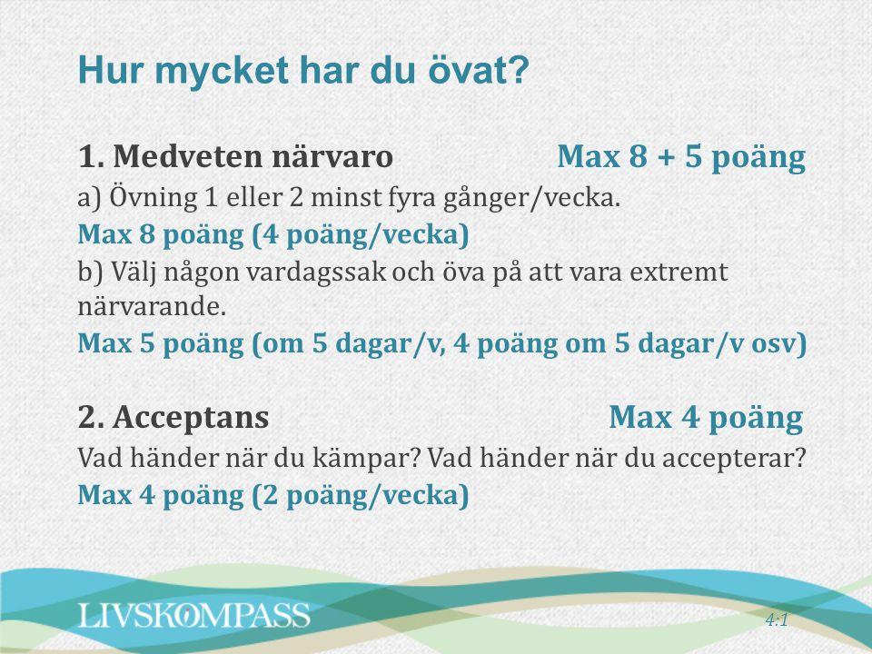 4:1 1. Medveten närvaroMax 8 + 5 poäng a) Övning 1 eller 2 minst fyra gånger/vecka. Max 8 poäng (4 poäng/vecka) b) Välj någon vardagssak och öva på at