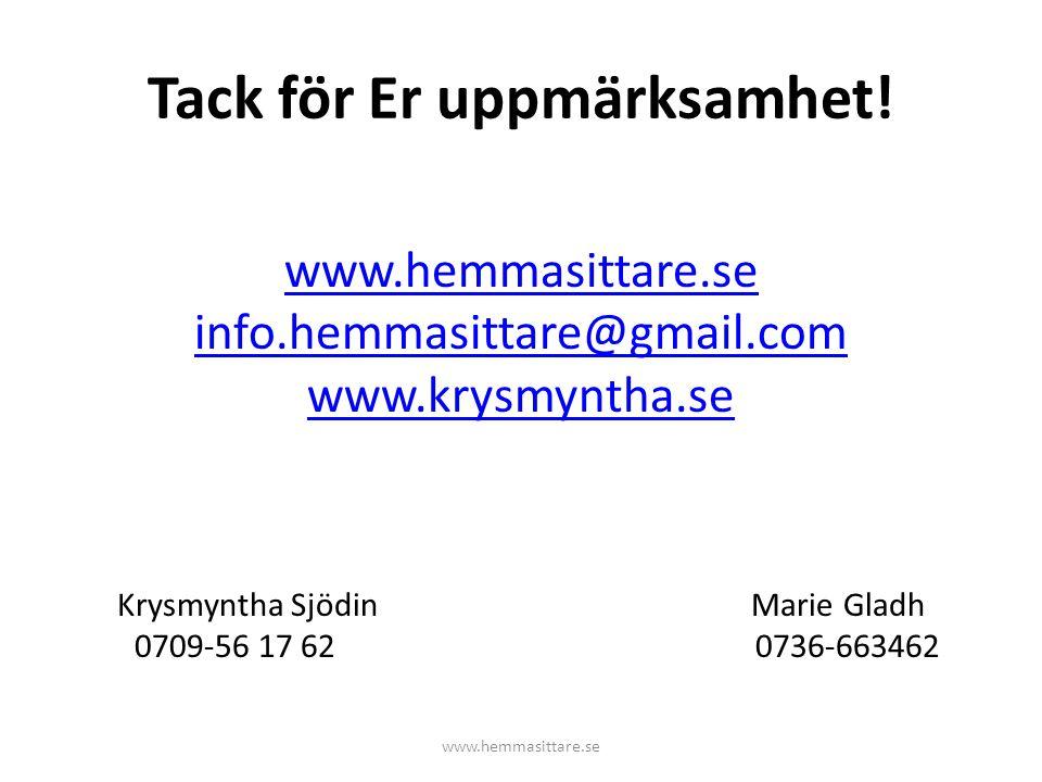 Tack för Er uppmärksamhet! www.hemmasittare.se info.hemmasittare@gmail.com www.krysmyntha.se Krysmyntha Sjödin Marie Gladh 0709-56 17 62 0736-663462 w