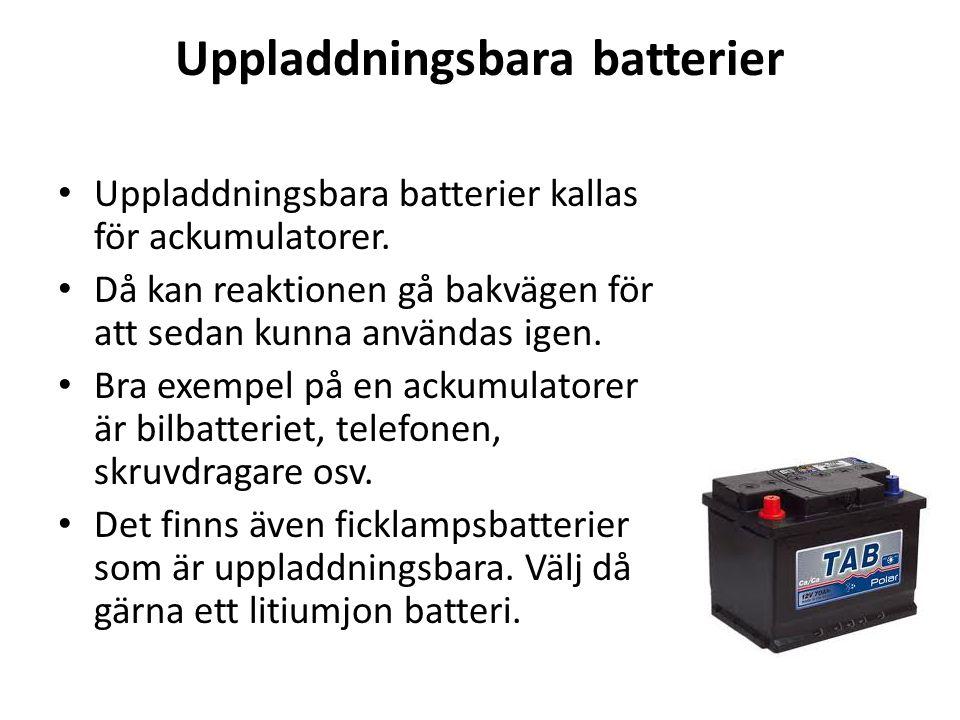 Uppladdningsbara batterier Uppladdningsbara batterier kallas för ackumulatorer. Då kan reaktionen gå bakvägen för att sedan kunna användas igen. Bra e