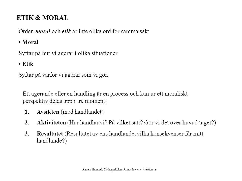 ETIK & MORAL Orden moral och etik är inte olika ord för samma sak: Moral Syftar på hur vi agerar i olika situationer. Etik Syftar på varför vi agerar
