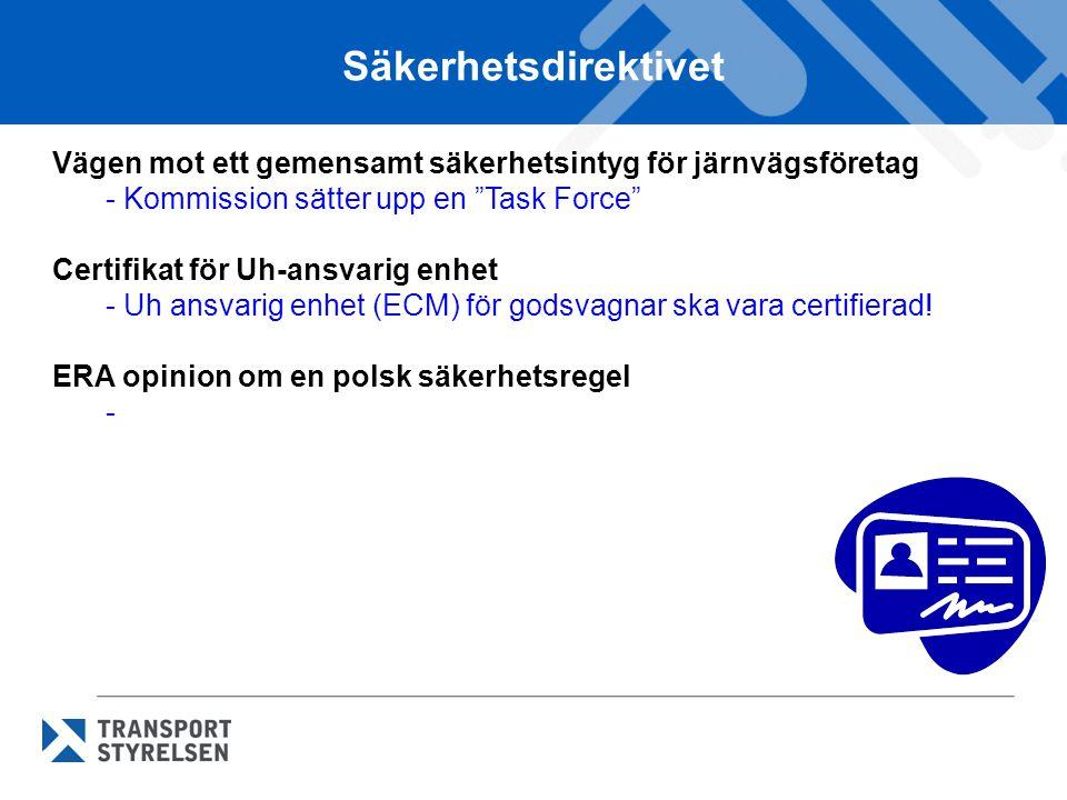 Säkerhetsdirektivet Vägen mot ett gemensamt säkerhetsintyg för järnvägsföretag - Kommission sätter upp en Task Force Certifikat för Uh-ansvarig enhet - Uh ansvarig enhet (ECM) för godsvagnar ska vara certifierad.