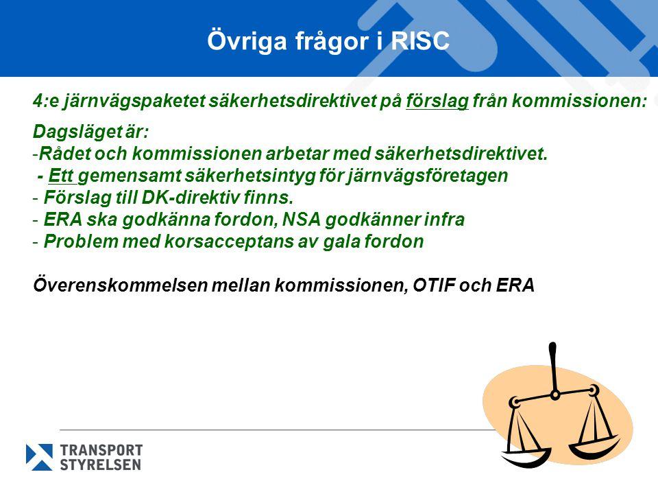 Övriga frågor i RISC 4:e järnvägspaketet säkerhetsdirektivet på förslag från kommissionen: Dagsläget är: -Rådet och kommissionen arbetar med säkerhetsdirektivet.