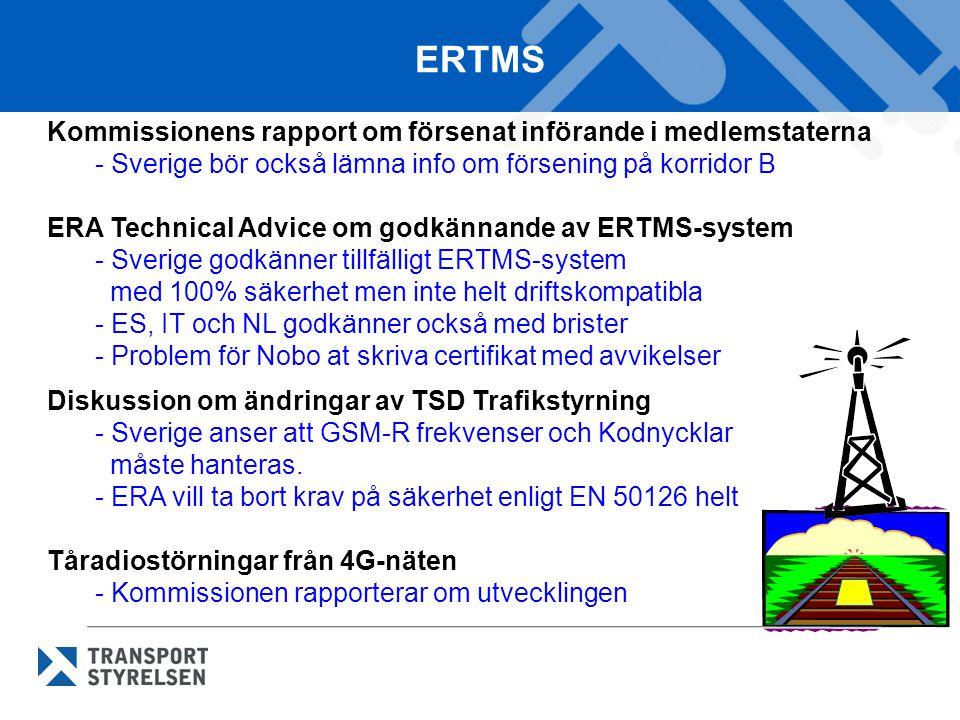 ERTMS Kommissionens rapport om försenat införande i medlemstaterna - Sverige bör också lämna info om försening på korridor B ERA Technical Advice om godkännande av ERTMS-system - Sverige godkänner tillfälligt ERTMS-system med 100% säkerhet men inte helt driftskompatibla - ES, IT och NL godkänner också med brister - Problem för Nobo at skriva certifikat med avvikelser Diskussion om ändringar av TSD Trafikstyrning - Sverige anser att GSM-R frekvenser och Kodnycklar måste hanteras.