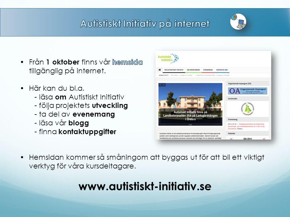 www.autistiskt-initiativ.se Hemsidan kommer så småningom att byggas ut för att bli ett viktigt verktyg för våra kursdeltagare.