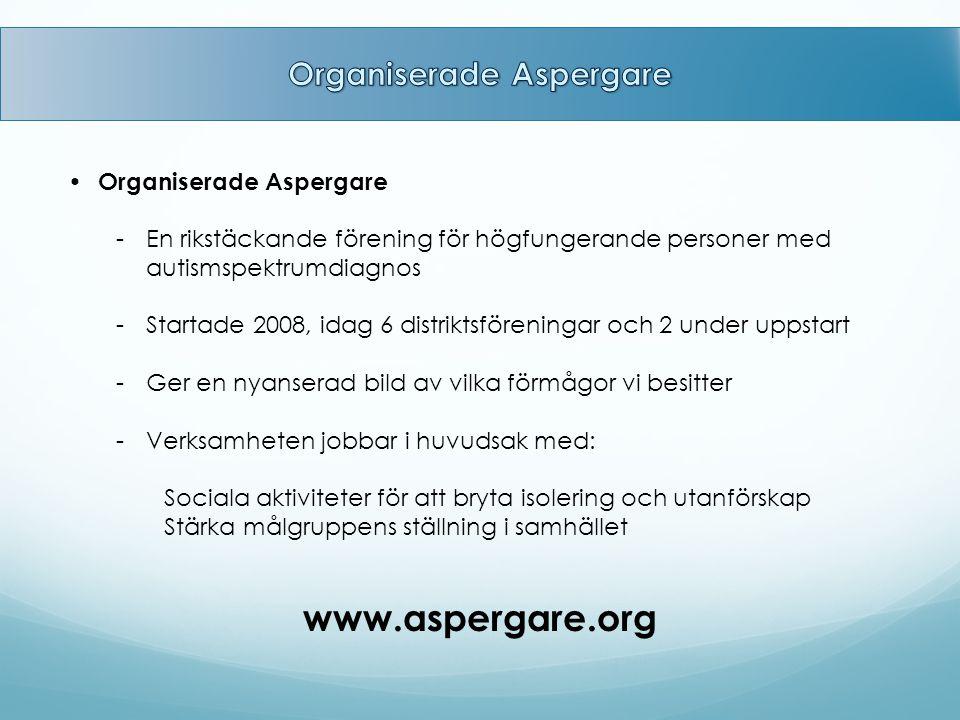 Organiserade Aspergare -En rikstäckande förening för högfungerande personer med autismspektrumdiagnos -Startade 2008, idag 6 distriktsföreningar och 2