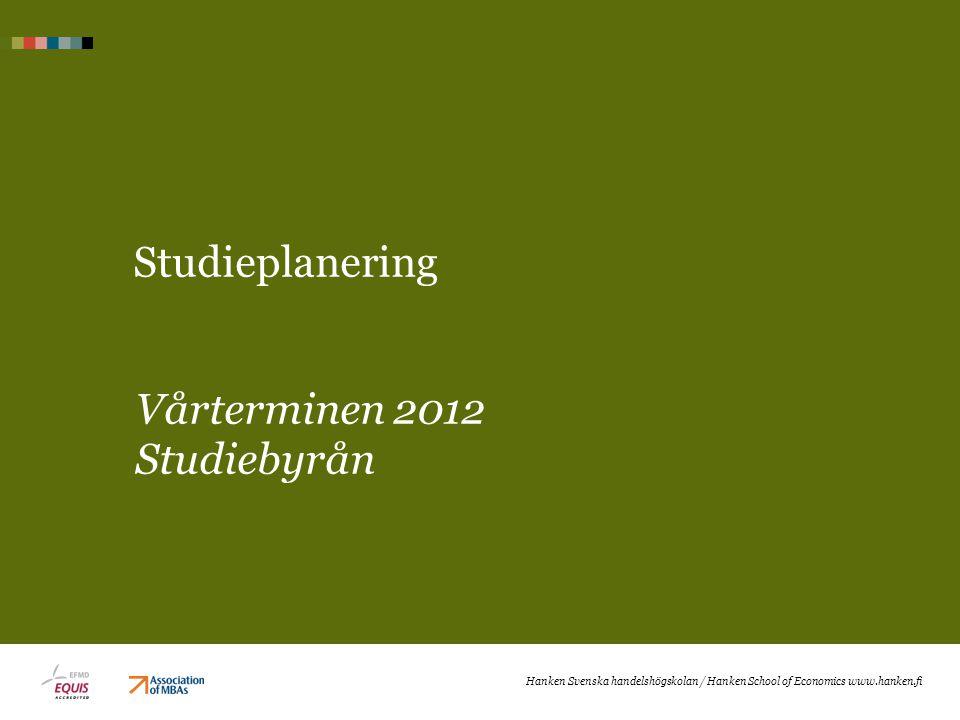Studieplanering Vårterminen 2012 Studiebyrån Hanken Svenska handelshögskolan / Hanken School of Economics www.hanken.fi