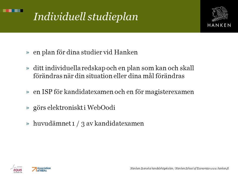 Individuell studieplan »en plan för dina studier vid Hanken »ditt individuella redskap och en plan som kan och skall förändras när din situation eller dina mål förändras »en ISP för kandidatexamen och en för magisterexamen »görs elektroniskt i WebOodi »huvudämnet 1 / 3 av kandidatexamen Hanken Svenska handelshögskolan / Hanken School of Economics www.hanken.fi