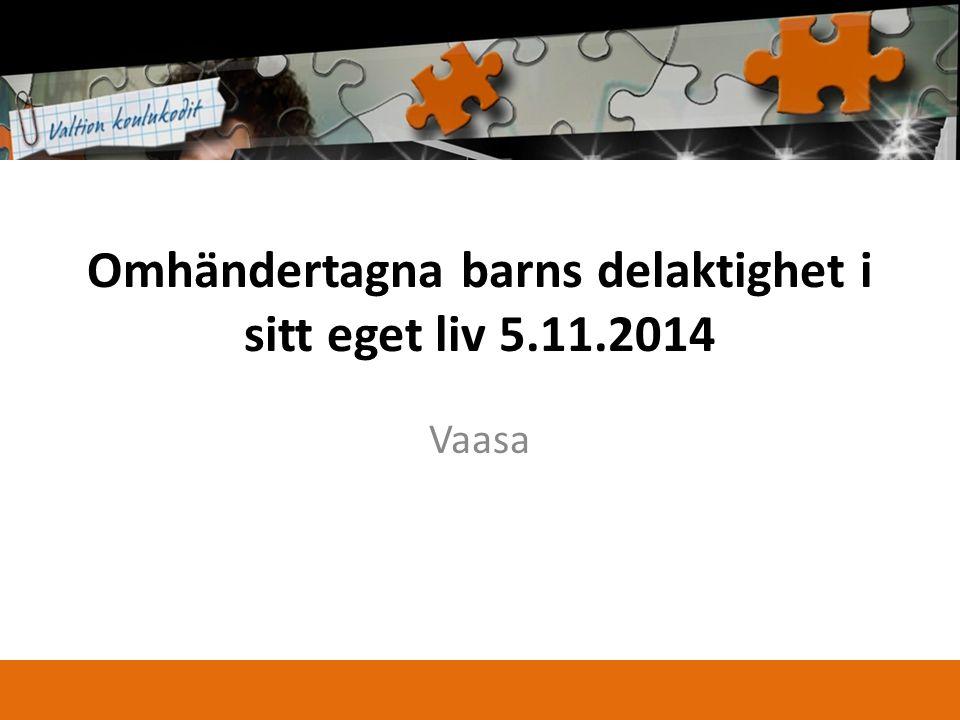Omhändertagna barns delaktighet i sitt eget liv 5.11.2014 Vaasa