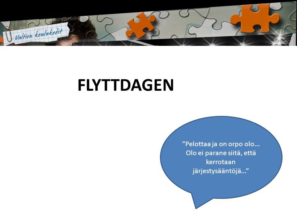 FLYTTDAGEN Pelottaa ja on orpo olo... Olo ei parane siitä, että kerrotaan järjestysääntöjä...