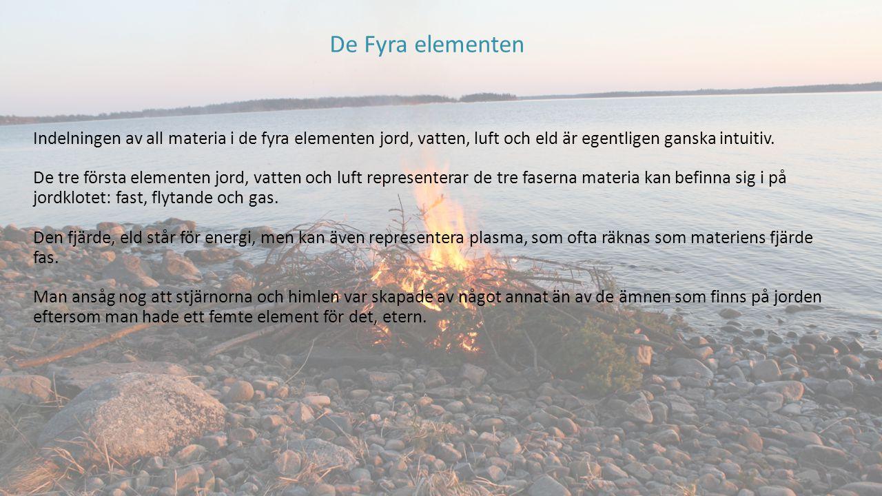 De Fyra elementen Indelningen av all materia i de fyra elementen jord, vatten, luft och eld är egentligen ganska intuitiv. De tre första elementen jor