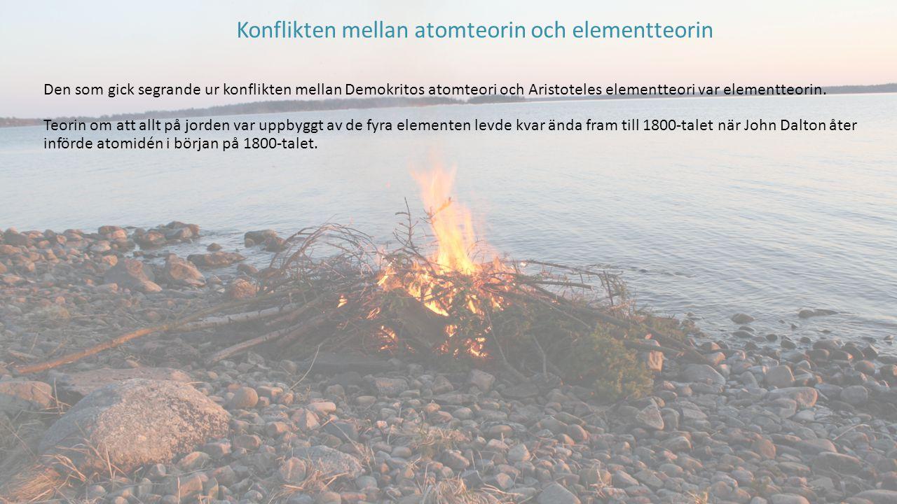 Den som gick segrande ur konflikten mellan Demokritos atomteori och Aristoteles elementteori var elementteorin. Teorin om att allt på jorden var uppby