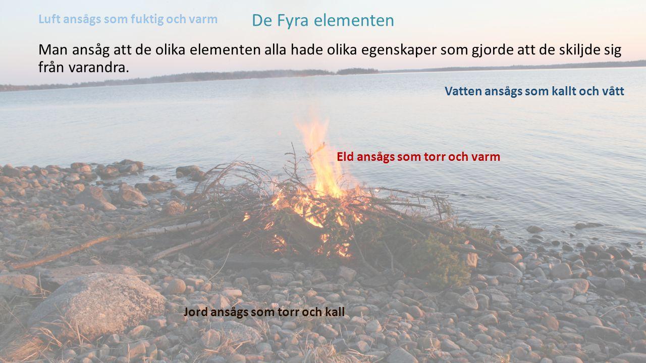 De Fyra elementen Genom att de olika elementen kombineras på olika sätt så bildas alla ämnen som finns på jorden.