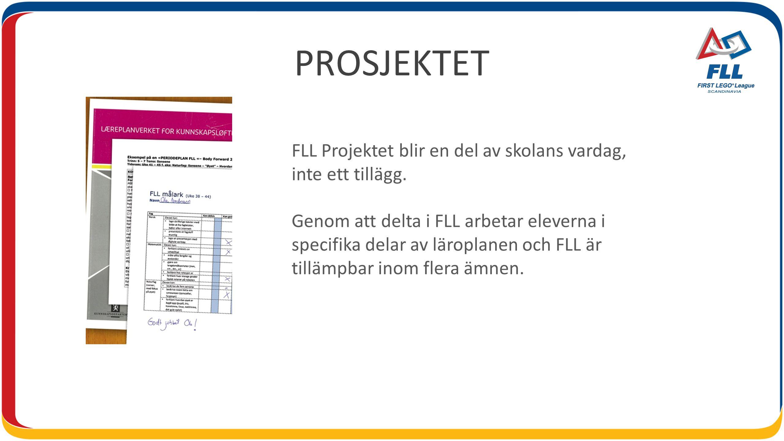 PROSJEKTET FLL Projektet blir en del av skolans vardag, inte ett tillägg.