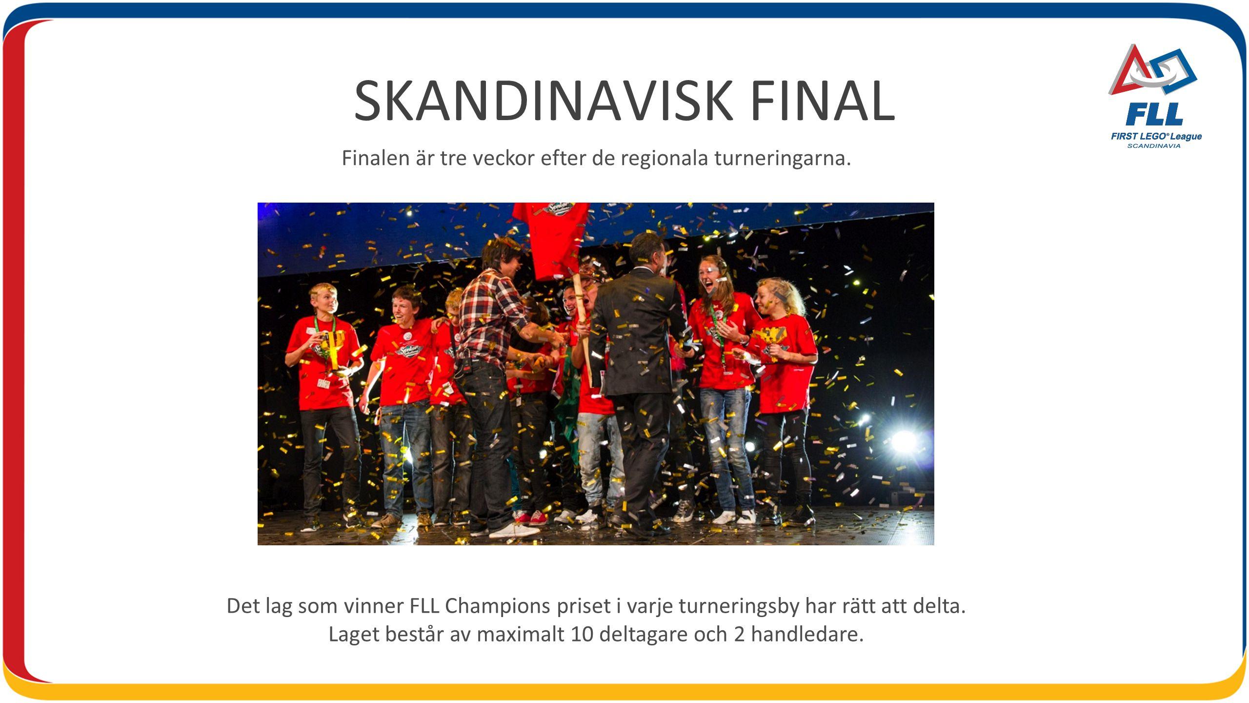 SKANDINAVISK FINAL Finalen är tre veckor efter de regionala turneringarna.