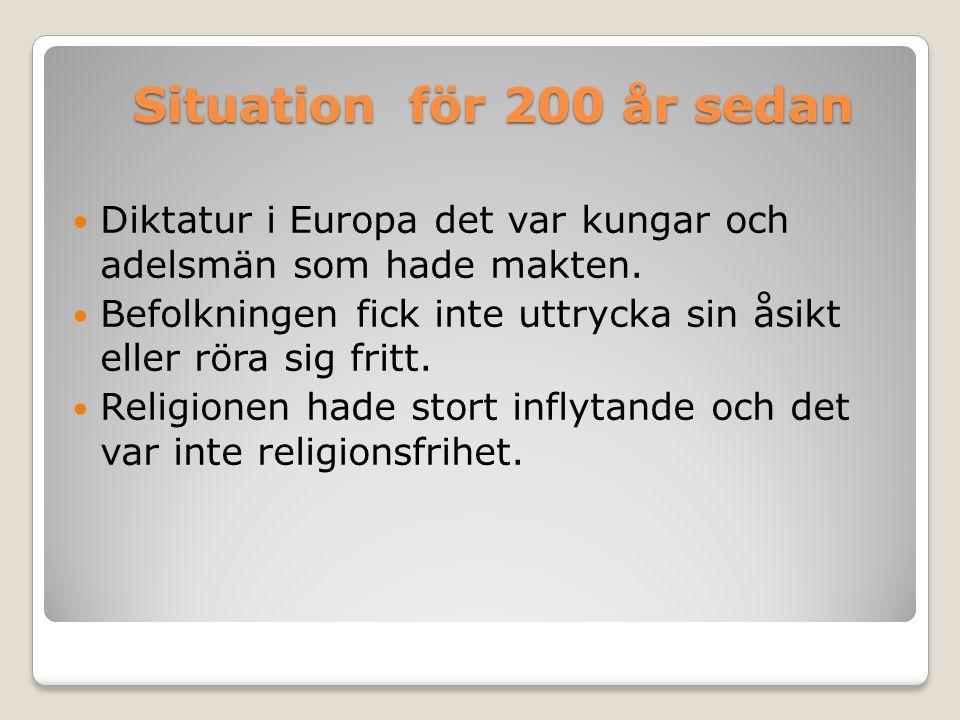 Situation för 200 år sedan Diktatur i Europa det var kungar och adelsmän som hade makten. Befolkningen fick inte uttrycka sin åsikt eller röra sig fri