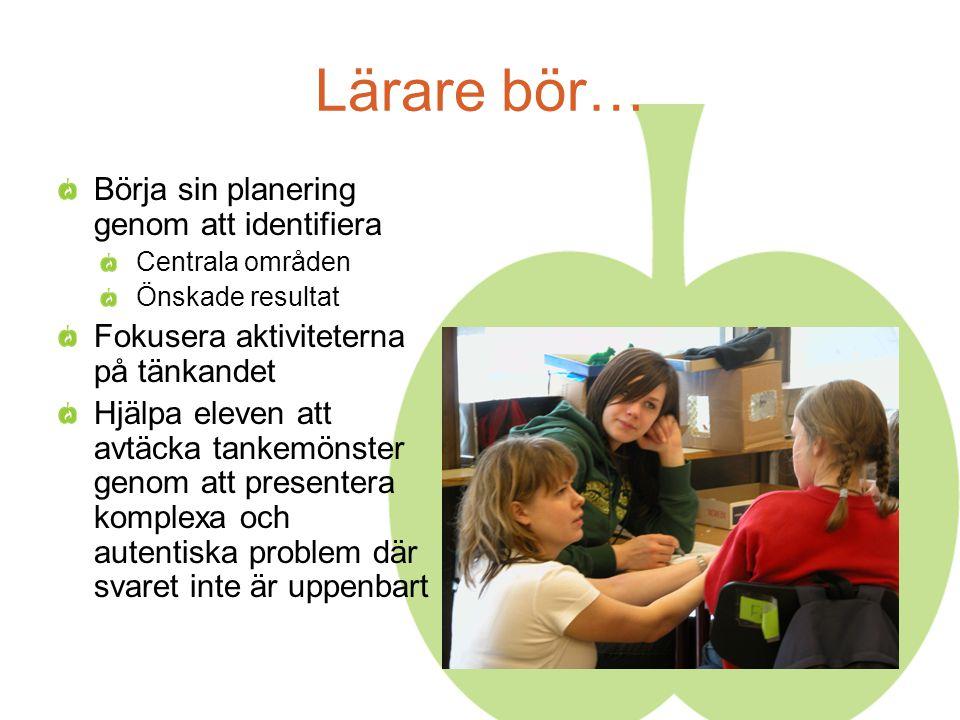Lärare bör… Börja sin planering genom att identifiera Centrala områden Önskade resultat Fokusera aktiviteterna på tänkandet Hjälpa eleven att avtäcka tankemönster genom att presentera komplexa och autentiska problem där svaret inte är uppenbart