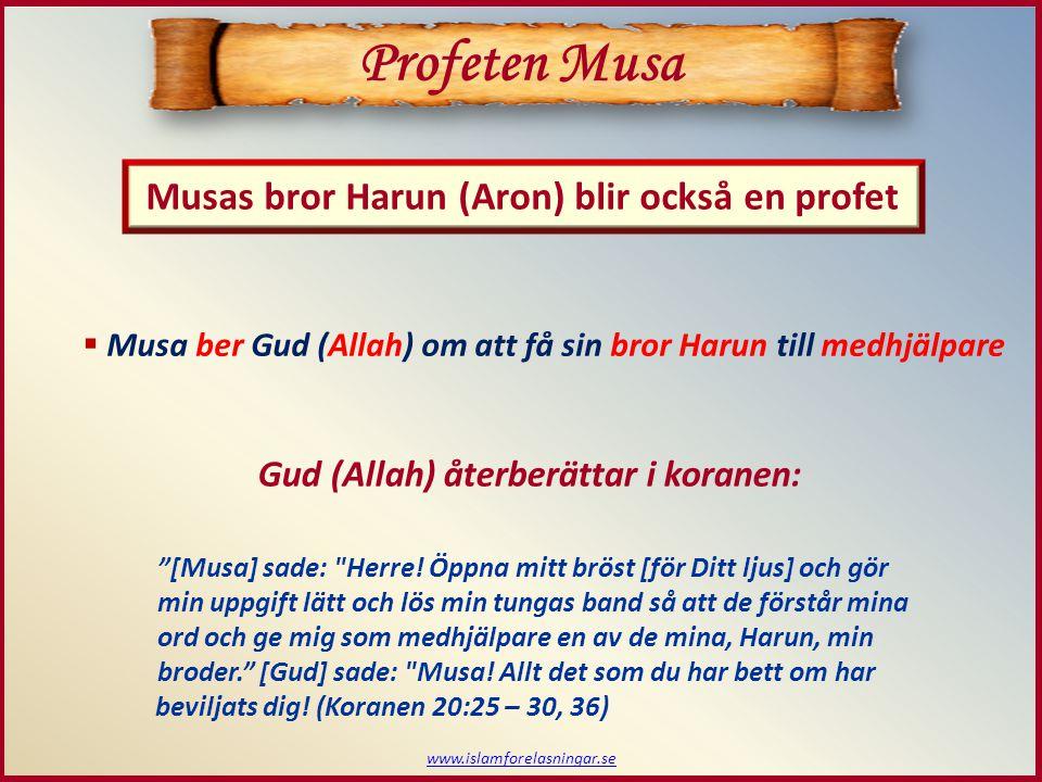 www.islamforelasningar.se Musas bror Harun (Aron) blir också en profet Profeten Musa  Musa ber Gud (Allah) om att få sin bror Harun till medhjälpare [Musa] sade: Herre.