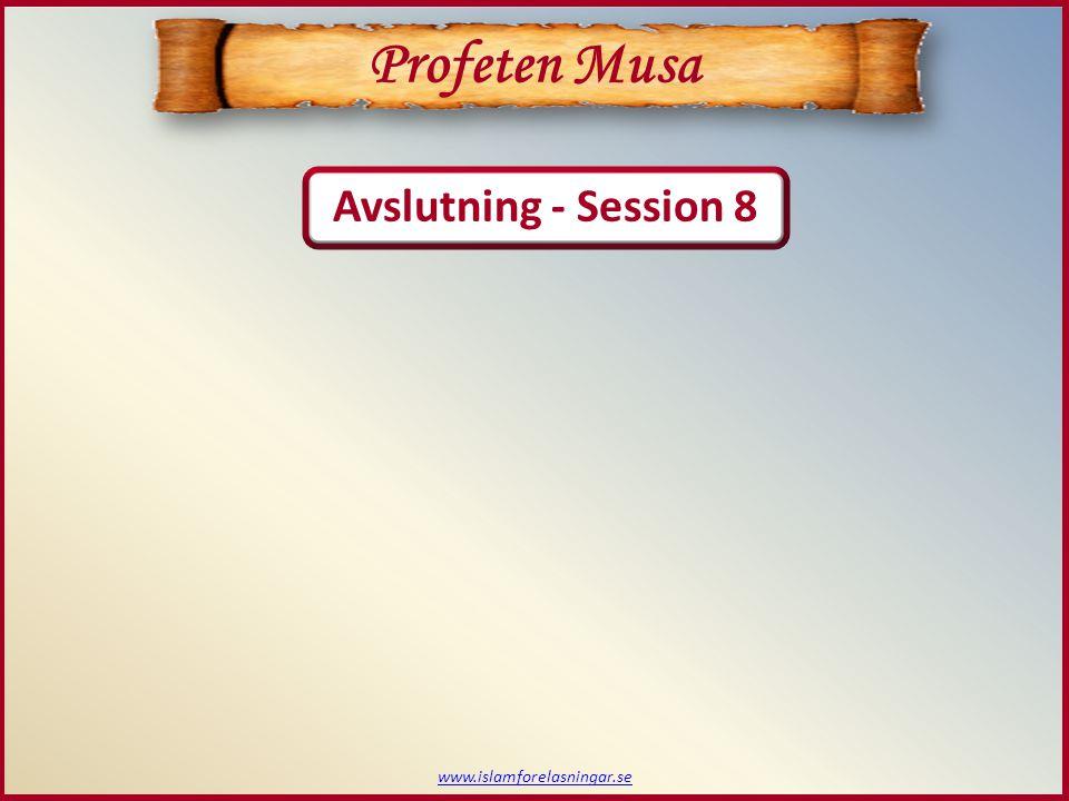 www.islamforelasningar.se Profeten Musa Avslutning - Session 8