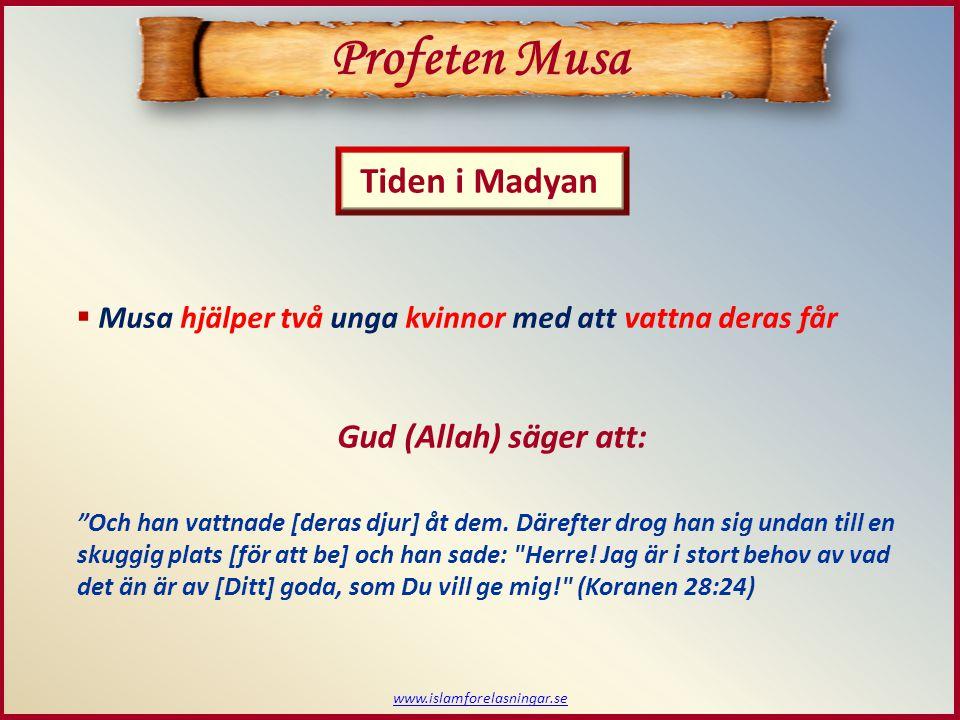www.islamforelasningar.se  Musa hjälper två unga kvinnor med att vattna deras får Tiden i Madyan Profeten Musa Och han vattnade [deras djur] åt dem.