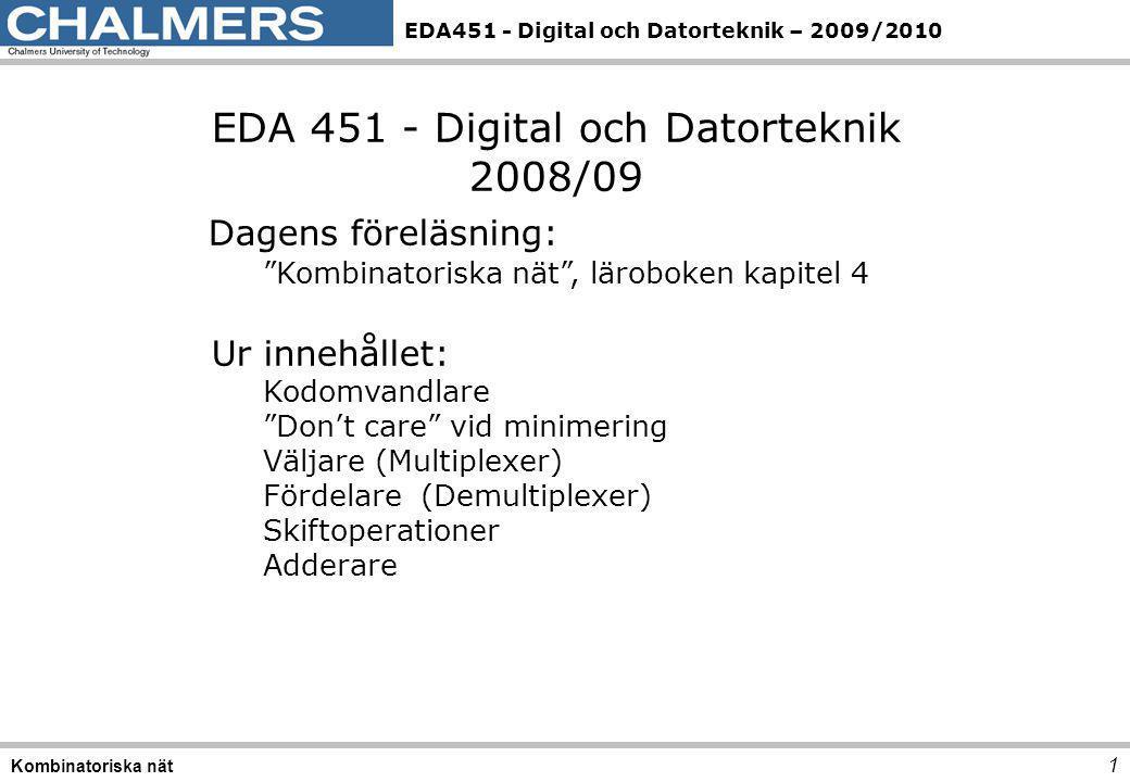 EDA451 - Digital och Datorteknik – 2009/2010 1 Av 4 Väljare 12 Kombinatoriska nät Dec.s1s1 s0s0 u 000m0m0 101m1m1 210m2m2 311m3m3
