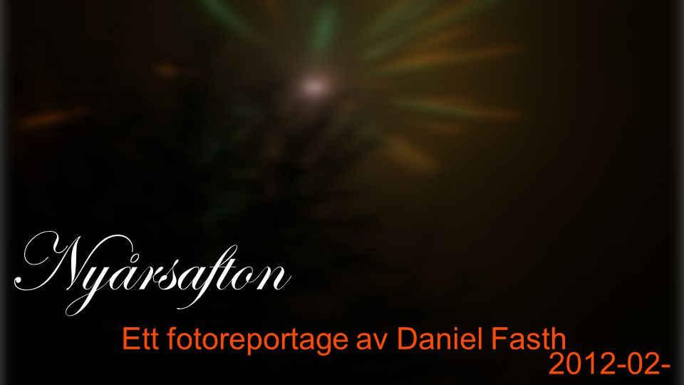 Nyårsafton Ett fotoreportage av Daniel Fasth 2012-02- 15