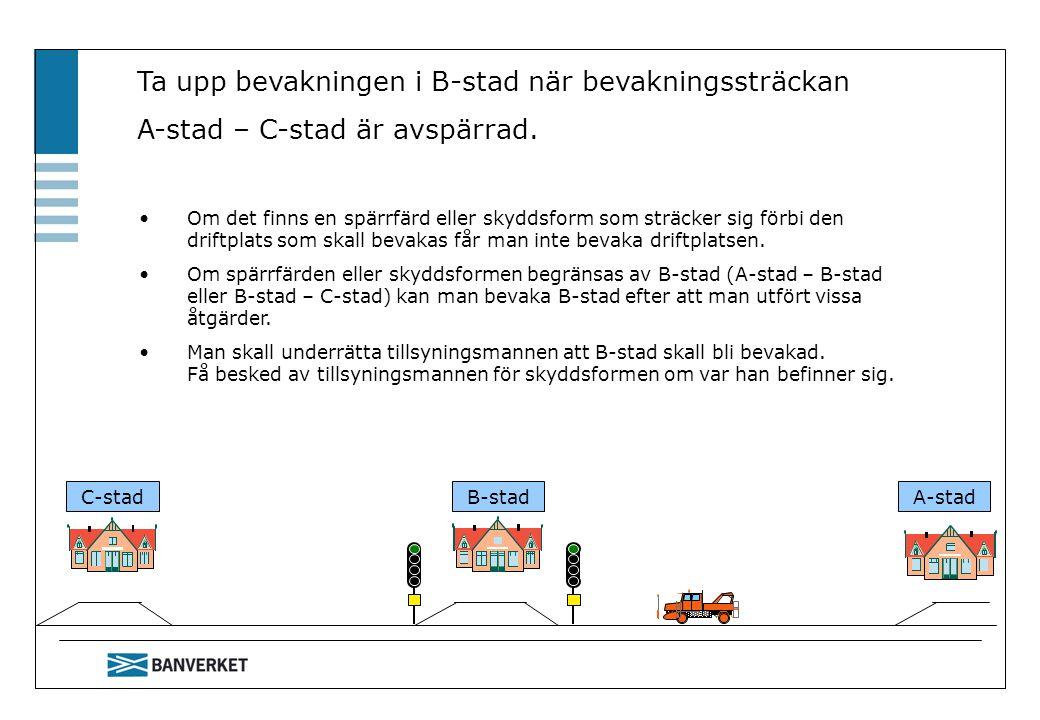C-stadB-stadA-stad Ta upp bevakningen i B-stad när bevakningssträckan A-stad – C-stad är avspärrad. Om det finns en spärrfärd eller skyddsform som str