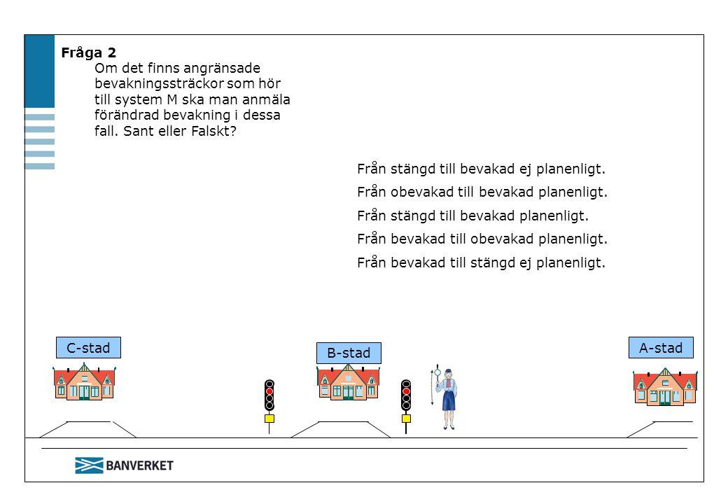 Fråga 2 Om det finns angränsade bevakningssträckor som hör till system M ska man anmäla förändrad bevakning i dessa fall. Sant eller Falskt? Från stän