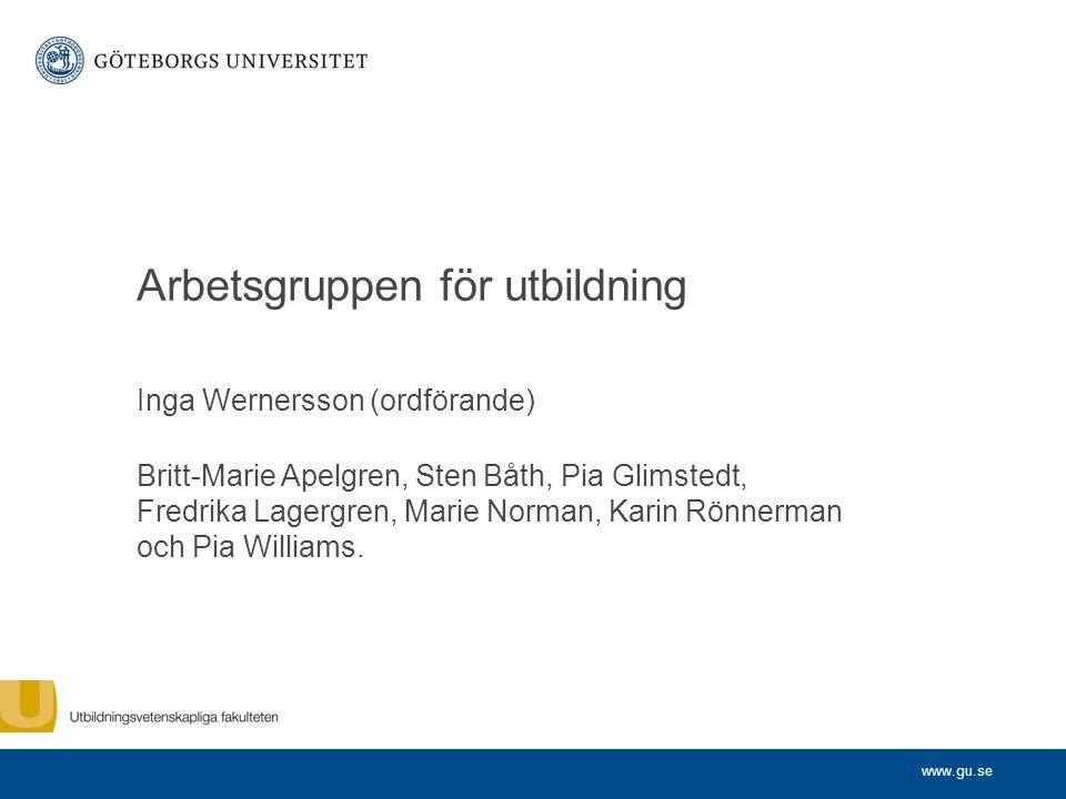 www.gu.se Arbetsgruppen för utbildning Inga Wernersson (ordförande) Britt-Marie Apelgren, Sten Båth, Pia Glimstedt, Fredrika Lagergren, Marie Norman,