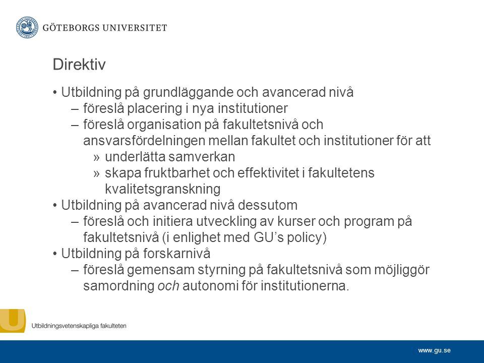 www.gu.se Direktiv Utbildning på grundläggande och avancerad nivå –föreslå placering i nya institutioner –föreslå organisation på fakultetsnivå och an