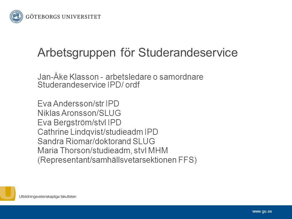 www.gu.se Arbetsgruppen för Studerandeservice Jan-Åke Klasson - arbetsledare o samordnare Studerandeservice IPD/ ordf Eva Andersson/str IPD Niklas Aro