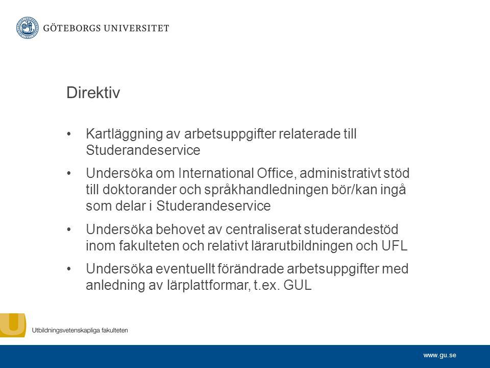 www.gu.se Direktiv Kartläggning av arbetsuppgifter relaterade till Studerandeservice Undersöka om International Office, administrativt stöd till dokto