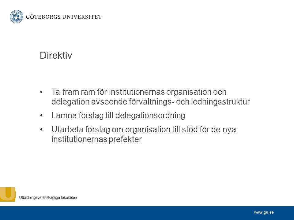 www.gu.se Direktiv Ta fram ram för institutionernas organisation och delegation avseende förvaltnings- och ledningsstruktur Lämna förslag till delegat
