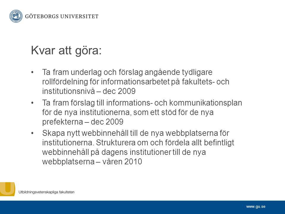 www.gu.se Kvar att göra: Ta fram underlag och förslag angående tydligare rollfördelning för informationsarbetet på fakultets- och institutionsnivå – d