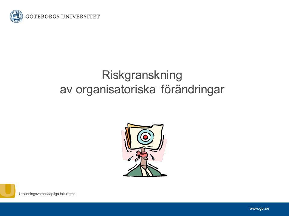 www.gu.se Riskgranskning av organisatoriska förändringar