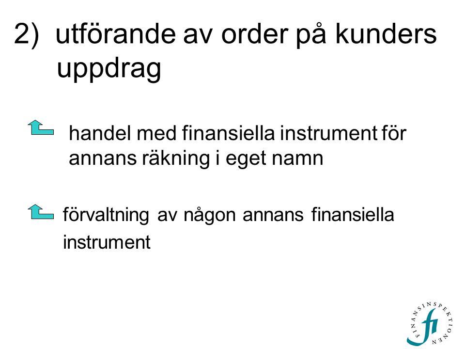2) utförande av order på kunders uppdrag handel med finansiella instrument för annans räkning i eget namn förvaltning av någon annans finansiella inst