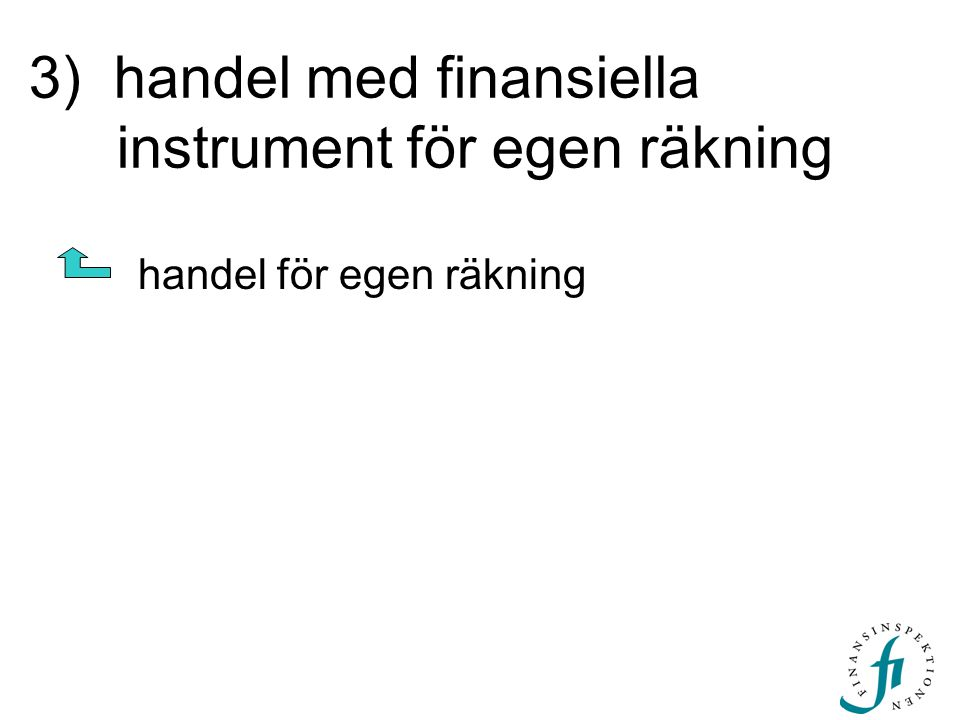 3) handel med finansiella instrument för egen räkning handel för egen räkning