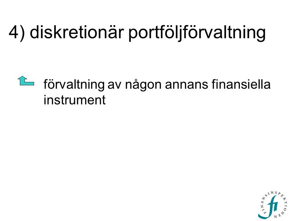 4) diskretionär portföljförvaltning förvaltning av någon annans finansiella instrument