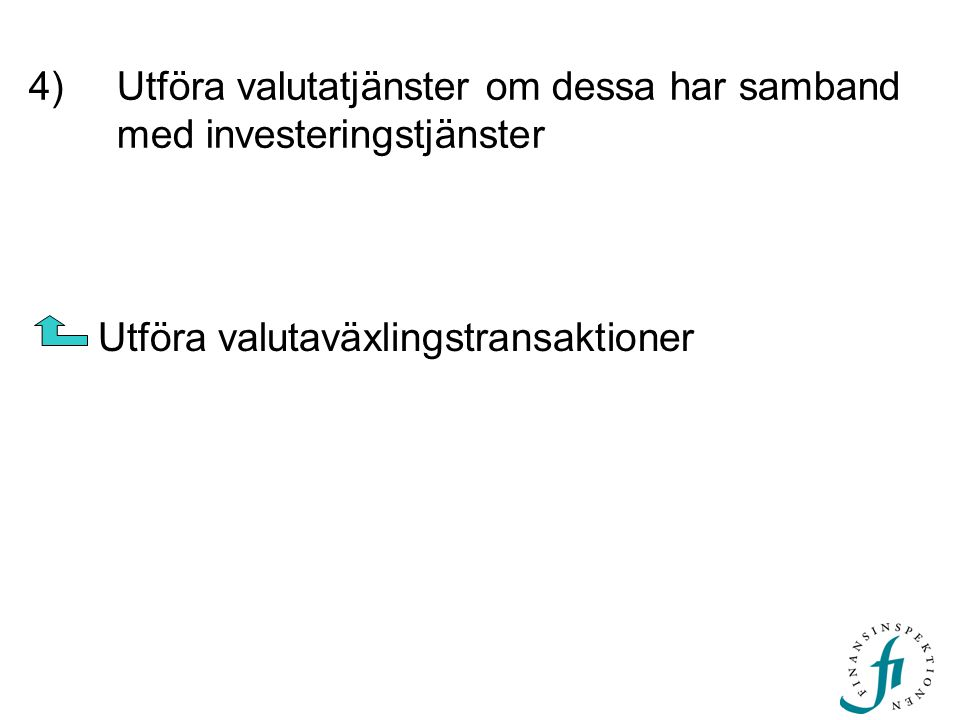 4)Utföra valutatjänster om dessa har samband med investeringstjänster Utföra valutaväxlingstransaktioner