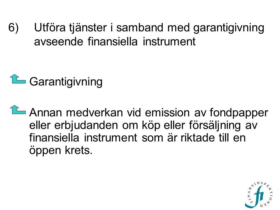 6)Utföra tjänster i samband med garantigivning avseende finansiella instrument Garantigivning Annan medverkan vid emission av fondpapper eller erbjuda