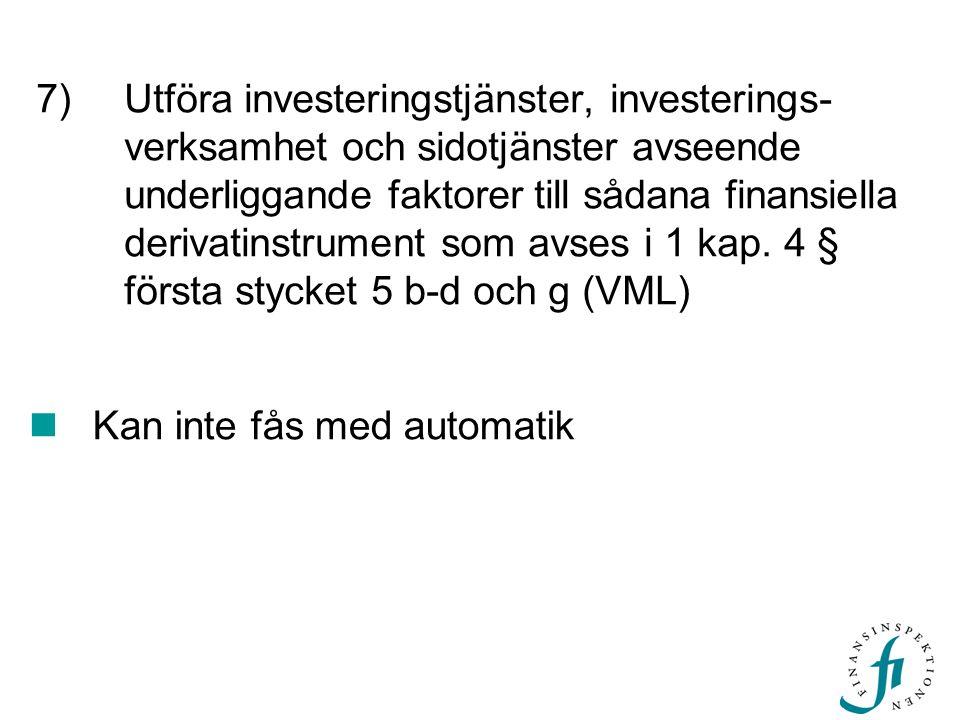 7)Utföra investeringstjänster, investerings- verksamhet och sidotjänster avseende underliggande faktorer till sådana finansiella derivatinstrument som